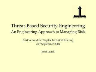 Threat-Based Security Engineering An Engineering Approach to Managing Risk