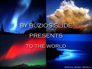 BY BÚZIOS SLIDE PRESENTS to the world