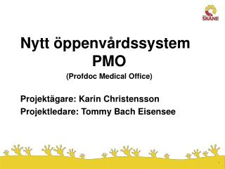 Nytt �ppenv�rdssystem      PMO (Profdoc Medical Office) Projekt�gare: Karin Christensson
