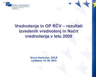 Vrednotenje in OP RČV – rezultati izvedenih vrednotenj in Načrt vrednotenja v letu 2009