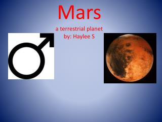 Mars a terrestrial planet by:  Haylee  S