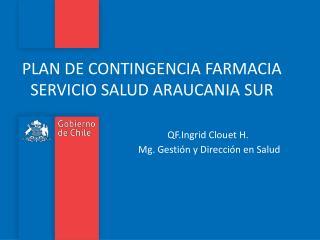 PLAN DE CONTINGENCIA FARMACIA SERVICIO SALUD ARAUCANIA SUR                              QF.Ingrid Clouet H.