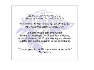 El Instituto Progreso A. C. Tiene el honor de invitarle a la BENDICIÓN DEL CAMPO DEPORTIVO