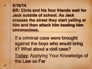 If a criminal case were brought against the boys who would bring it? What about a civil case?