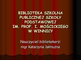 BIBLIOTEKA SZKOLNA PUBLICZNEJ SZKOŁY PODSTAWOWEJ IM. PROF. I. MOŚCICKIEGO W WINNICY
