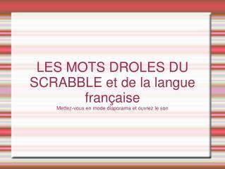 LES MOTS DROLES DU SCRABBLE et de la langue française