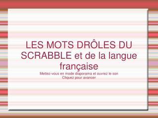 LES MOTS DRÔLES DU SCRABBLE et de la langue française