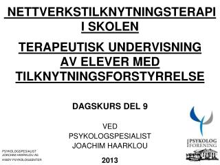 DAGSKURS DEL 9 VED PSYKOLOGSPESIALIST  JOACHIM HAARKLOU 2013