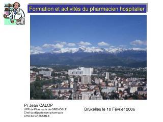 Pr Jean CALOP UFR de Pharmacie de GRENOBLE Chef du département pharmacie CHU de GRENOBLE
