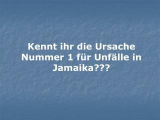Kennt ihr die Ursache Nummer 1 für Unfälle in Jamaika???