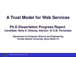 A Trust Model for Web Services  Ph.D Dissertation Progress Report  Candidate: Nelly A. Delessy, Advisor: Dr E.B. Fernand