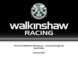 """From F1 to NASCAR to V8 Supercars – A Journey Through Life"" Steve Hallam February 2013"