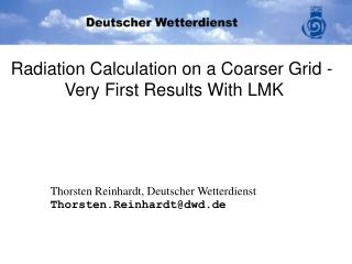 Radiation Calculation on a Coarser Grid -   Very First Results With LMK