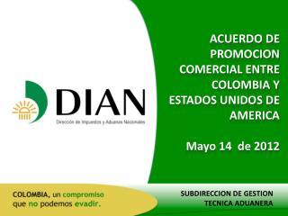 ACUERDO DE PROMOCION COMERCIAL ENTRE COLOMBIA Y  ESTADOS UNIDOS DE AMERICA Mayo 14  de 2012