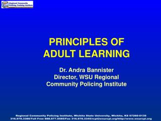 PRINCIPLES OF ADULT LEARNING Dr. Andra Bannister Director, WSU Regional