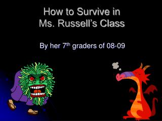 How to Survive in                                  Ms. Russell's Class