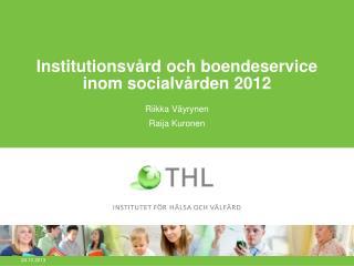 Institutionsvård och boendeservice inom socialvården 2012