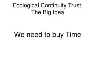 Ecological Continuity Trust:  The Big Idea