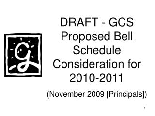DRAFT - GCS Proposed Bell Schedule Consideration for 2010-2011 (November 2009 [Principals])