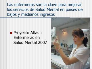 Proyecto Atlas : Enfermeras en Salud Mental 2007