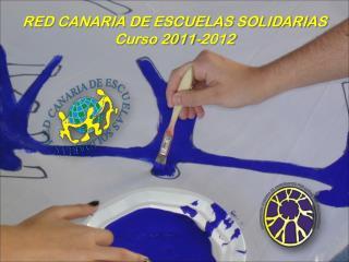 RED CANARIA DE ESCUELAS SOLIDARIAS Curso 2011-2012