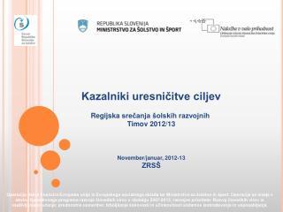 Kazalniki uresničitve ciljev Regijska  srečanja šolskih razvojnih  Timov 2012/13