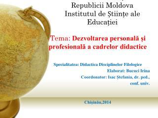 Ministerul Educa ției al Republicii Moldova  Institutul de Științe ale Educației