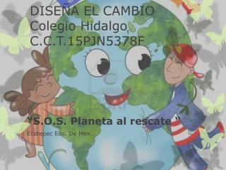 DISEÑA EL CAMBIO Colegio Hidalgo C.C.T.15PJN5378F