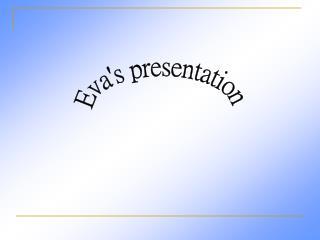 Eva's presentation
