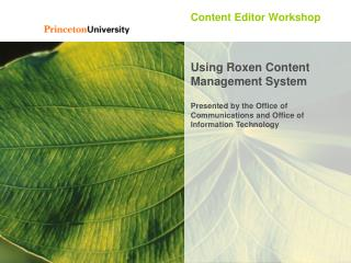 Content Editor Workshop   Using Roxen Content Management System  Presented by the Office of Communications and Office of