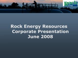 Rock Energy Resources Corporate Presentation   June 2008