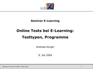 Seminar E-Learning Online Tests bei E-Learning: Testtypen, Programme Andreas Korger 9. Juli 2004