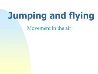 Jumping and flying