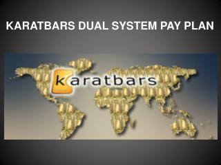 KARATBARS DUAL SYSTEM PAY PLAN