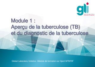 Module 1 :   Aperçu de la tuberculose (TB) et  du diagnostic  de la tuberculose