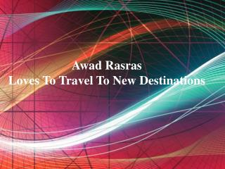 Awad Rasras Loves To Travel To New Destinations