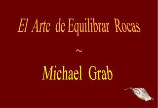 El  Arte  de  Equilibrar Rocas ~ Michael  Grab