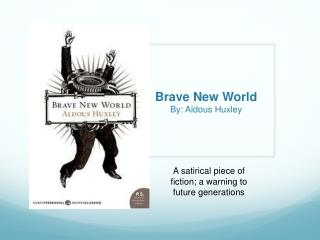 Brave New World By: Aldous Huxley