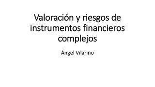 Valoración y riesgos de instrumentos financieros complejos