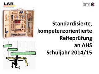 Standardisierte ,  kompetenzorientierte  Reifeprüfung  an AHS Schuljahr 2014/15