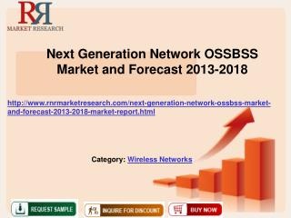 Next Generation Network OSSBSS Market and Forecast 2013-2018