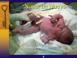 """"""" Nacer de Nuevo """"  ¿Qué es Eso?"""