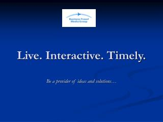 Live. Interactive. Timely.