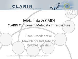 Metadata & CMDI CLARIN Component Metadata Infrastructure