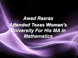Awad Rasras Attended Texas Woman's University For His MA in Mathematics