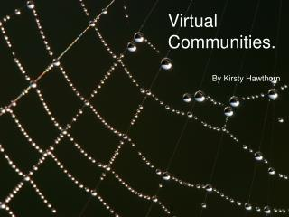 Virtual Communities.                     By Kirsty Hawthorn