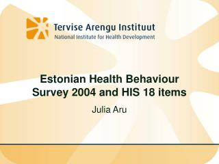 Estonian Health Behaviour Survey  2004  and HIS 18 items Julia Aru