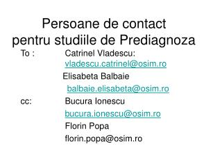 Persoane de contact pentru studiile de Prediagnoza