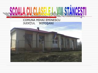 ŞCOALA CU CLASELE I - VIII STÂNCEŞTI
