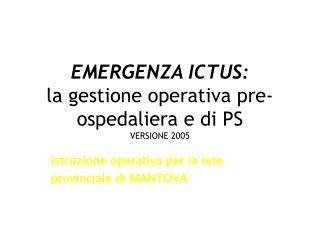 EMERGENZA ICTUS:  la gestione operativa pre-ospedaliera e di PS  VERSIONE 2005